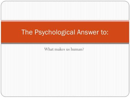 The Psychological Answer to: