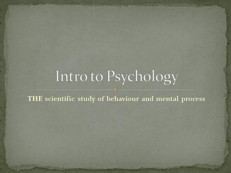 THE scientific study of behaviour and mental process.