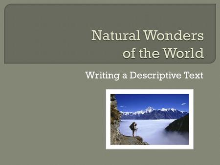 Writing a Descriptive Text. Purpose: to educate others on a specific topic Report: includes facts and details from a variety of valid resources Special.