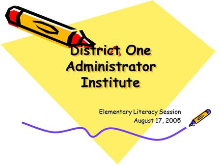 District One Administrator Institute Elementary Literacy Session August 17, 2005.