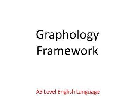 Graphology Framework AS Level English Language. What is graphology? Originally, graphology applied only to the appearance of a person's handwriting For.