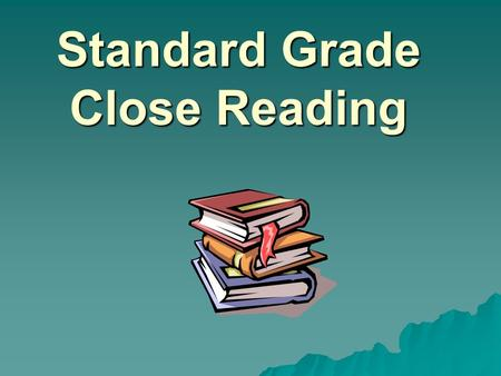Standard Grade Close Reading. Close Reading Info 1. Two papers, Foundation/General and General/Credit 2. Typically non-fiction 3. Marks given in right.