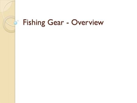 Fishing Gear - Overview