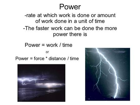 Power -rate at which work is done or amount of work done in a unit of time -The faster work can be done the more power there is Power = work / time or.