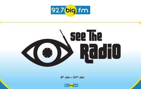 4 th Jan – 31 st Jan. IDEA - SEE THE RADIO a one-of-a-kind initiatives by the largest radio network in India - To create awareness about challenges faced.