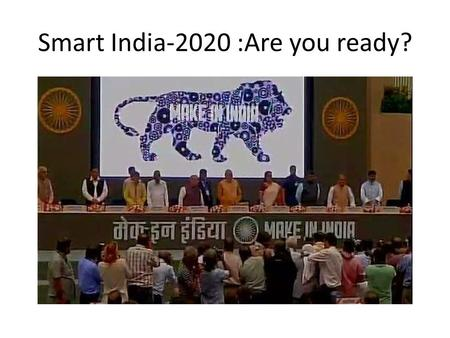 Smart India-2020 :Are you ready?. Make in India.