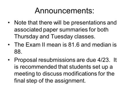 Announcements: Note that there will be presentations and associated paper summaries for both Thursday and Tuesday classes. The Exam II mean is 81.6 and.