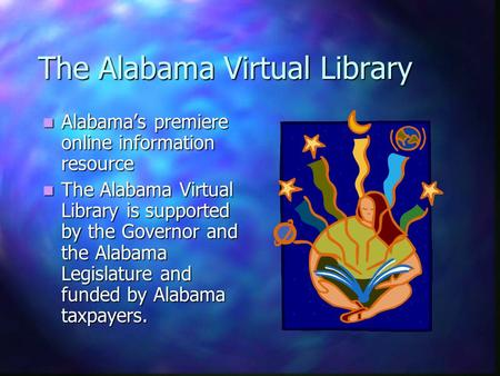 The Alabama Virtual Library Alabama's premiere online information resource Alabama's premiere online information resource The Alabama Virtual Library.