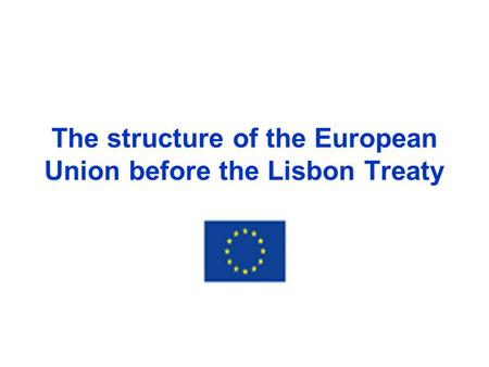 The structure of the European Union before the Lisbon Treaty.