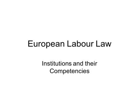 European Labour Law Institutions and their Competencies.