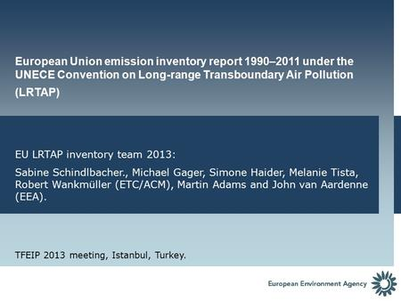 European Union emission inventory report 1990–2011 under the UNECE Convention on Long-range Transboundary Air Pollution (LRTAP) EU LRTAP inventory team.