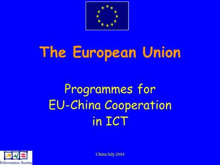 China July 2004 The European Union Programmes for EU-China Cooperation in ICT.