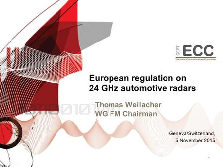 Thomas Weilacher WG FM Chairman 1 European regulation on 24 GHz automotive radars Geneva/Switzerland, 5 November 2015.
