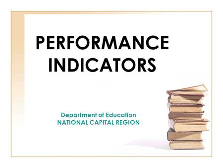 PERFORMANCE INDICATORS Department of Education NATIONAL CAPITAL REGION.