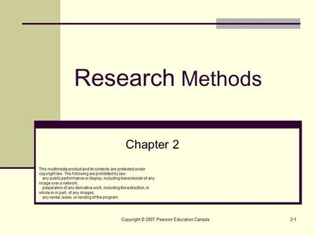 Copyright © 2007 Pearson Education Canada2-1 Research Methods Chapter 2 This multimedia product and its contents are protected under copyright law. The.