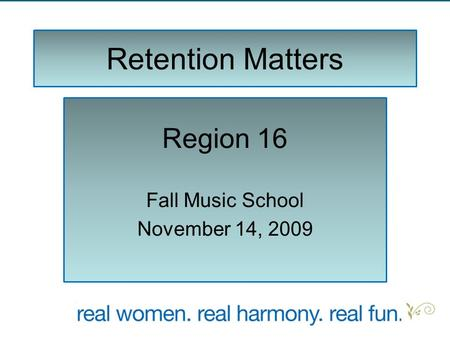Retention Matters Region 16 Fall Music School November 14, 2009.
