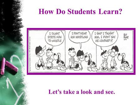 How Do Students Learn? Let's take a look and see..