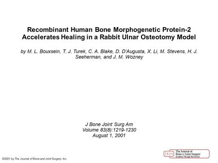 Recombinant Human Bone Morphogenetic Protein-2 Accelerates Healing in a Rabbit Ulnar Osteotomy Model by M. L. Bouxsein, T. J. Turek, C. A. Blake, D. D'Augusta,