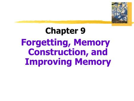 Chapter 9 Forgetting, Memory Construction, and Improving Memory.