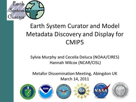 Earth System Curator and Model Metadata Discovery and Display for CMIP5 Sylvia Murphy and Cecelia Deluca (NOAA/CIRES) Hannah Wilcox (NCAR/CISL) Metafor.