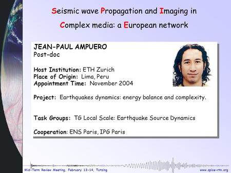 Www.spice-rtn.org Mid-Term Review Meeting, February 13-14, Tutzing Seismic wave Propagation and Imaging in Complex media: a European network JEAN-PAUL.
