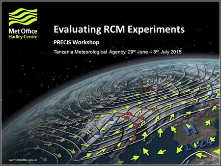 Evaluating RCM Experiments PRECIS Workshop Tanzania Meteorological Agency, 29 th June – 3 rd July 2015.