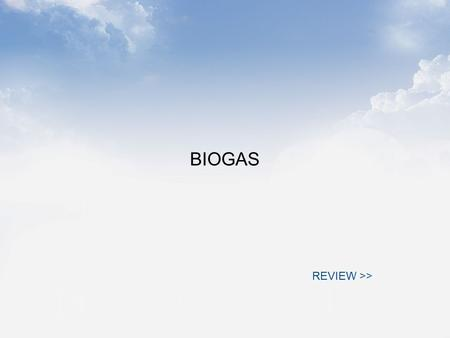 BIOGAS REVIEW >>. Biogas is the CH 4 /CO 2 gaseous mix evolved from digesters. To utilise this gas, the digesters are constructed and controlled to favour.