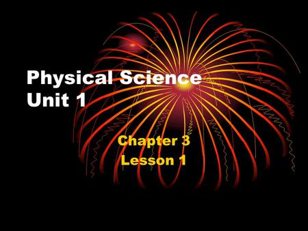 Physical Science Unit 1 Chapter 3 Lesson 1. Properties of Matter Matter- Anything that has mass and takes up space Everything on God's Earth is made of.