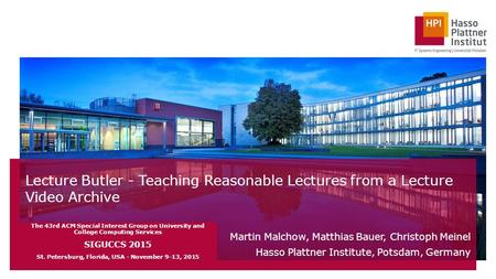 Lecture Butler - Teaching Reasonable Lectures from a Lecture Video Archive Martin Malchow, Matthias Bauer, Christoph Meinel Hasso Plattner Institute, Potsdam,