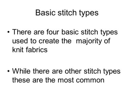 Basic stitch types There are four basic stitch types used to create the majority of knit fabrics While there are other stitch types these are the most.