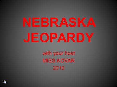 NEBRASKA JEOPARDY with your host MISS KOVAR 2010.