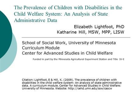 The Prevalence of Children with Disabilities in the Child Welfare System: An Analysis of State Administrative Data Elizabeth Lightfoot, PhD Katharine Hill,