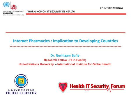 1 st INTERNATIONAL WORKSHOP ON IT SECURITY IN HEALTH _________________________________________________ Internet Pharmacies : Implication to Developing.