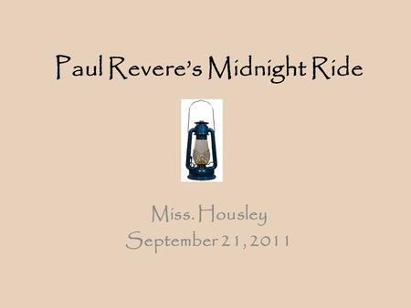 Paul Revere's Midnight Ride Miss. Housley September 21, 2011.