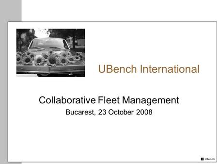 UBench International Collaborative Fleet Management Bucarest, 23 October 2008.