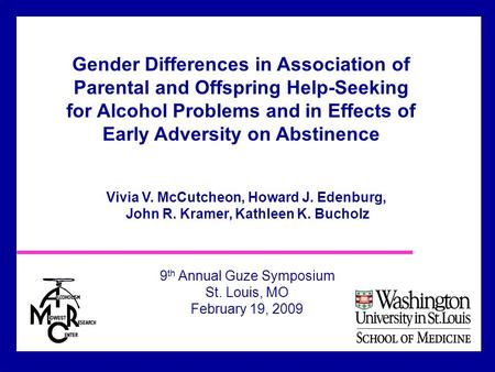 Vivia V. McCutcheon, Howard J. Edenburg, John R. Kramer, Kathleen K. Bucholz 9 th Annual Guze Symposium St. Louis, MO February 19, 2009 Gender Differences.
