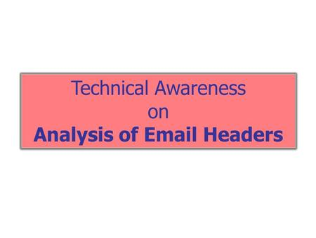 Technical Awareness on Analysis of Email Headers.