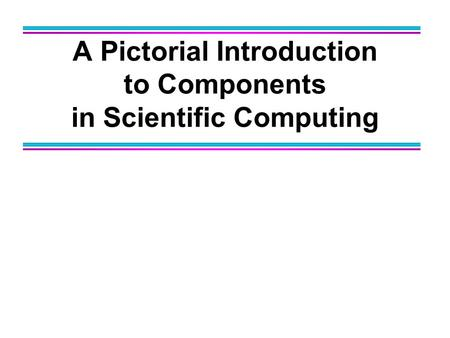 A Pictorial Introduction to Components in Scientific Computing.