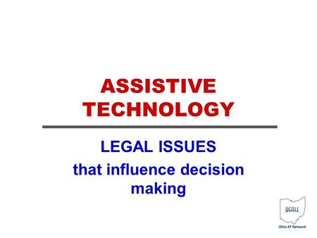 ASSISTIVE TECHNOLOGY LEGAL ISSUES that influence decision making.