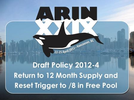 Draft Policy 2012-4 Return to 12 Month Supply and Reset Trigger to /8 in Free Pool.