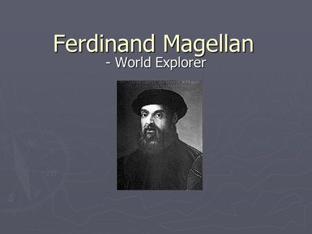Ferdinand Magellan - World Explorer.