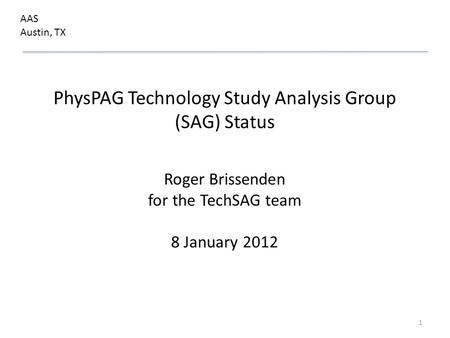 PhysPAG Technology Study Analysis Group (SAG) Status Roger Brissenden for the TechSAG team 8 January 2012 AAS Austin, TX 1.