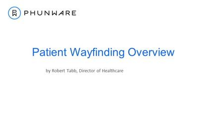 By Robert Tabb, Director of Healthcare Patient Wayfinding Overview.