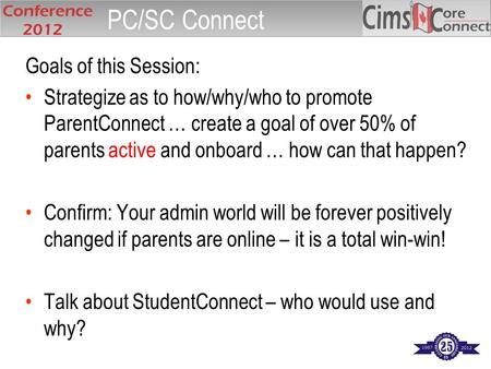 Goals of this Session: Strategize as to how/why/who to promote ParentConnect … create a goal of over 50% of parents active and onboard … how can that happen?