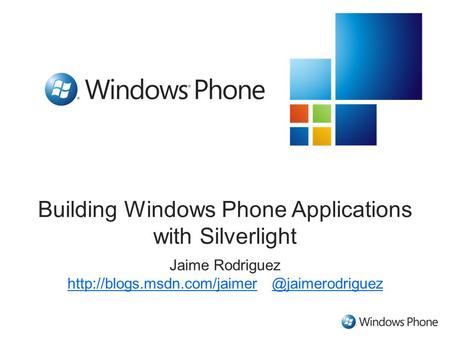Building Windows Phone Applications with Silverlight Jaime Rodriguez