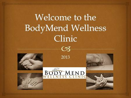 2013.   About us  Vision  Mission Statement  Our commitment to clients  Our commitment to staff  Services Offered  Health Products BodyMend Wellness.