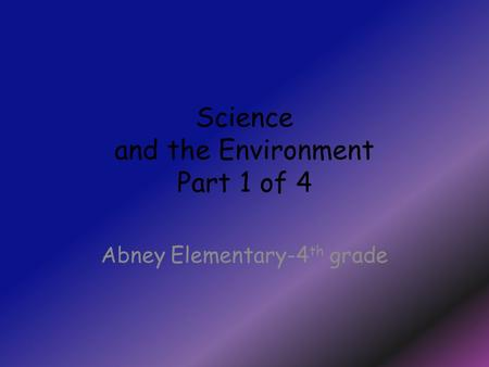 Science and the Environment Part 1 of 4 Abney Elementary-4 th grade.