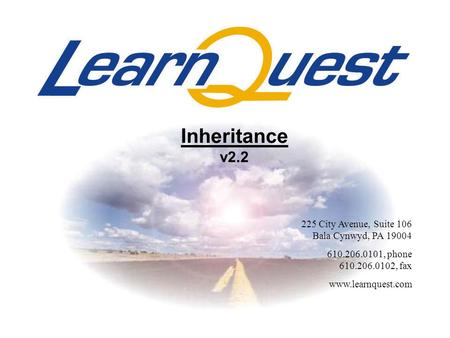 225 City Avenue, Suite 106 Bala Cynwyd, PA 19004 610.206.0101, phone 610.206.0102, fax www.learnquest.com Inheritance v2.2.