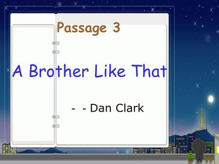 Passage 3 A Brother Like That --Dan Clark.