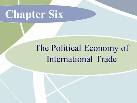 Chapter Six The Political Economy of International Trade.